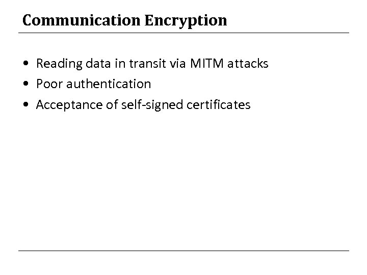 Communication Encryption • Reading data in transit via MITM attacks • Poor authentication •