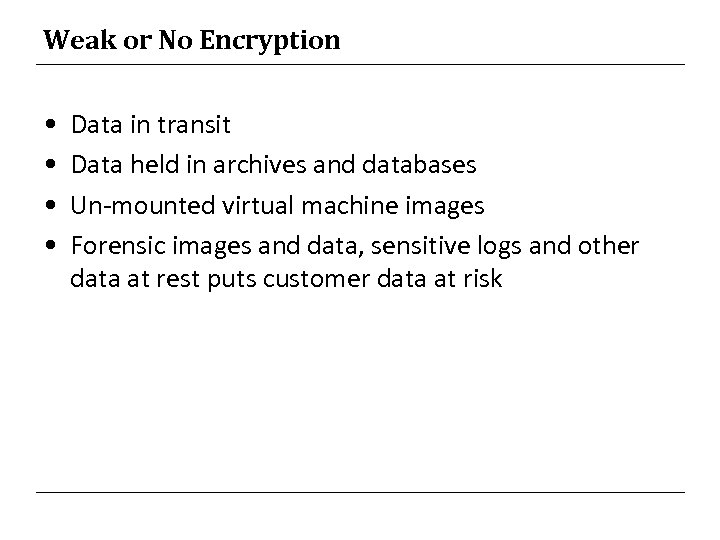 Weak or No Encryption • • Data in transit Data held in archives and