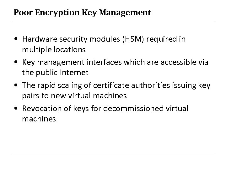Poor Encryption Key Management • Hardware security modules (HSM) required in multiple locations •