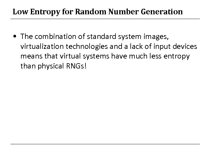 Low Entropy for Random Number Generation • The combination of standard system images, virtualization