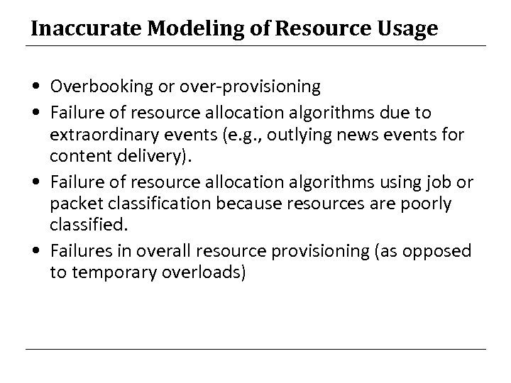 Inaccurate Modeling of Resource Usage • Overbooking or over-provisioning • Failure of resource allocation
