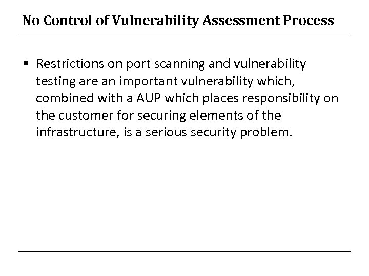 No Control of Vulnerability Assessment Process • Restrictions on port scanning and vulnerability testing