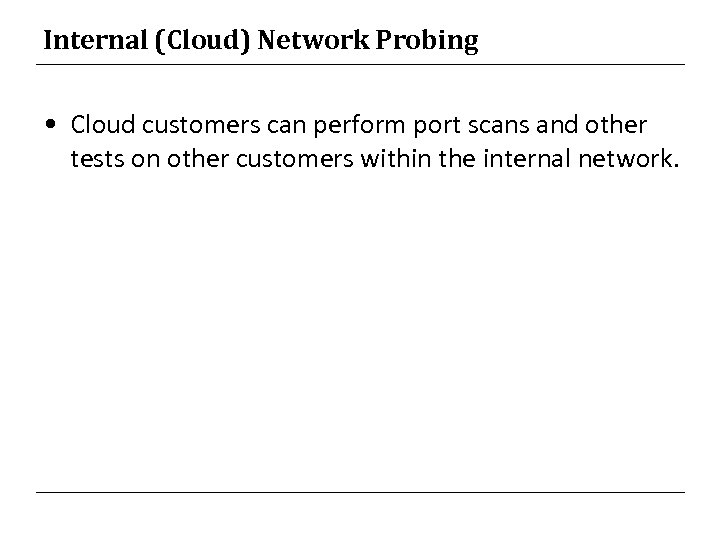 Internal (Cloud) Network Probing • Cloud customers can perform port scans and other tests
