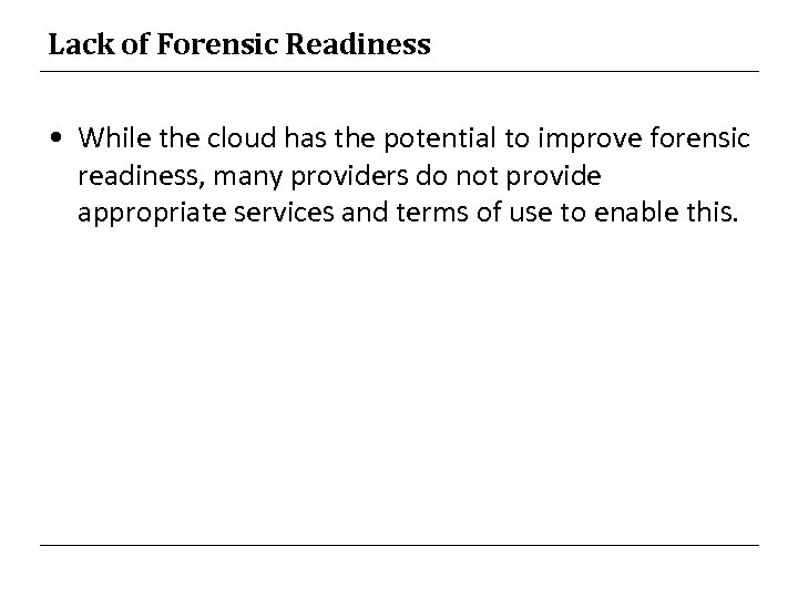 Lack of Forensic Readiness • While the cloud has the potential to improve forensic
