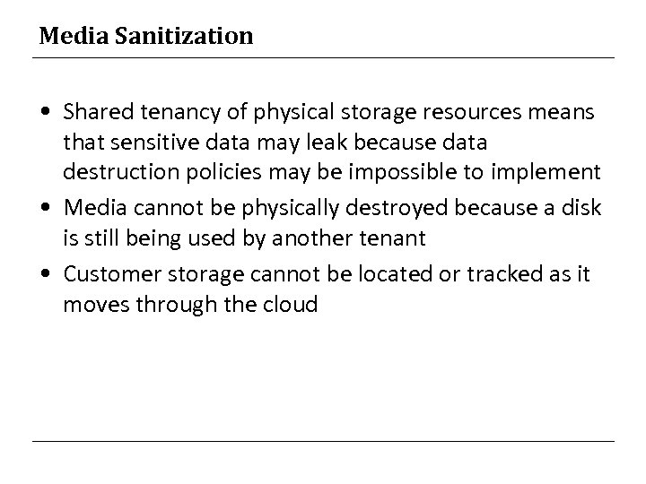 Media Sanitization • Shared tenancy of physical storage resources means that sensitive data may