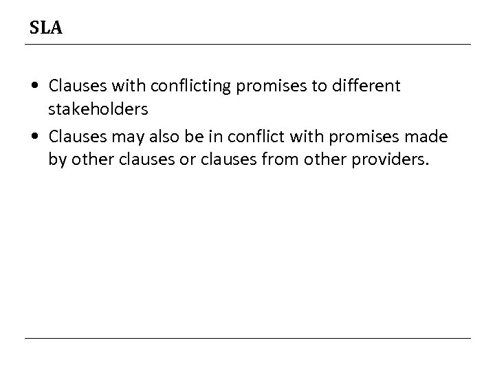 SLA • Clauses with conflicting promises to different stakeholders • Clauses may also be
