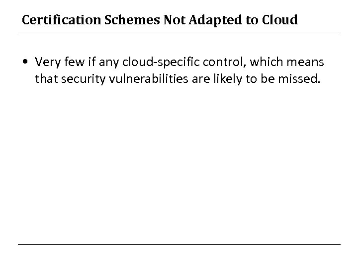 Certification Schemes Not Adapted to Cloud • Very few if any cloud-specific control, which