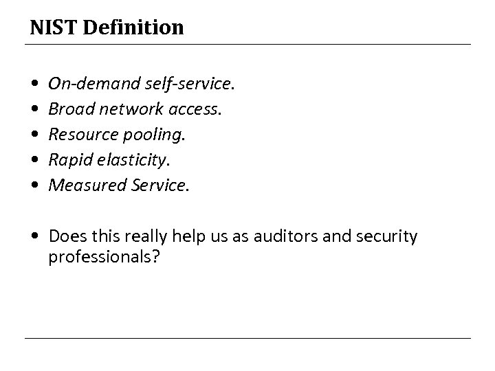 NIST Definition • • • On-demand self-service. Broad network access. Resource pooling. Rapid elasticity.