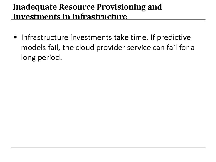 Inadequate Resource Provisioning and Investments in Infrastructure • Infrastructure investments take time. If predictive