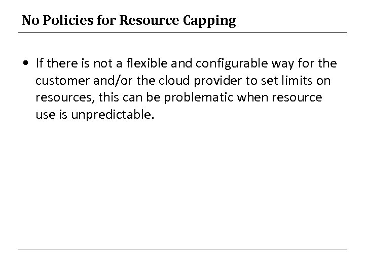No Policies for Resource Capping • If there is not a flexible and configurable