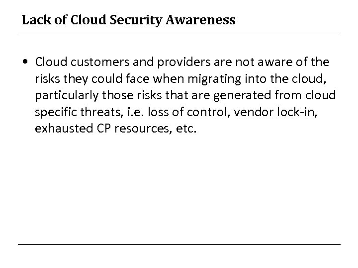 Lack of Cloud Security Awareness • Cloud customers and providers are not aware of