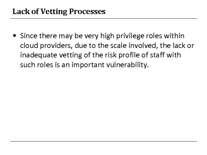 Lack of Vetting Processes • Since there may be very high privilege roles within