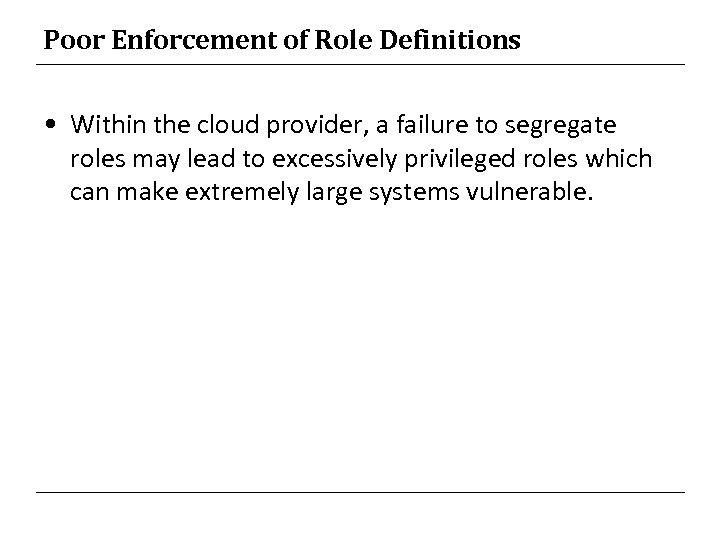 Poor Enforcement of Role Definitions • Within the cloud provider, a failure to segregate