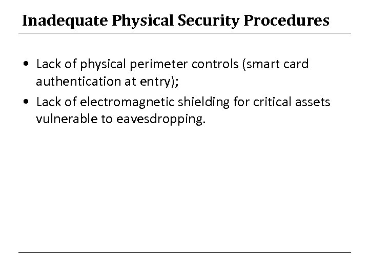 Inadequate Physical Security Procedures • Lack of physical perimeter controls (smart card authentication at