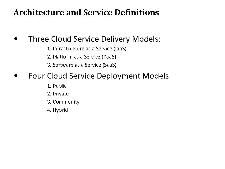 Architecture and Service Definitions • Three Cloud Service Delivery Models: 1. Infrastructure as a