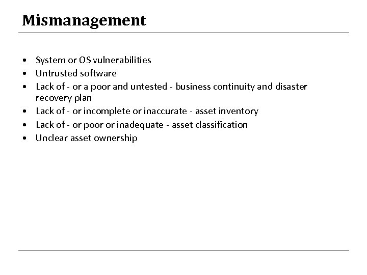Mismanagement • System or OS vulnerabilities • Untrusted software • Lack of - or