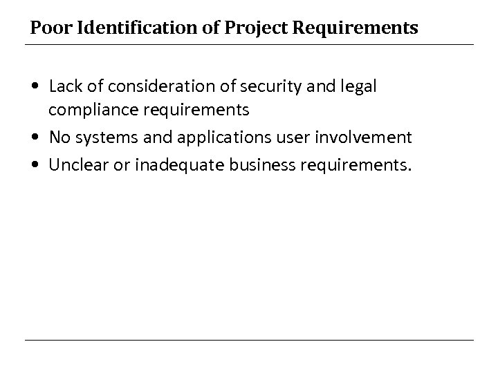 Poor Identification of Project Requirements • Lack of consideration of security and legal compliance