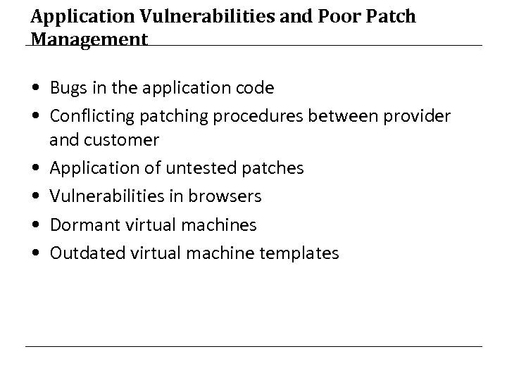 Application Vulnerabilities and Poor Patch Management • Bugs in the application code • Conflicting
