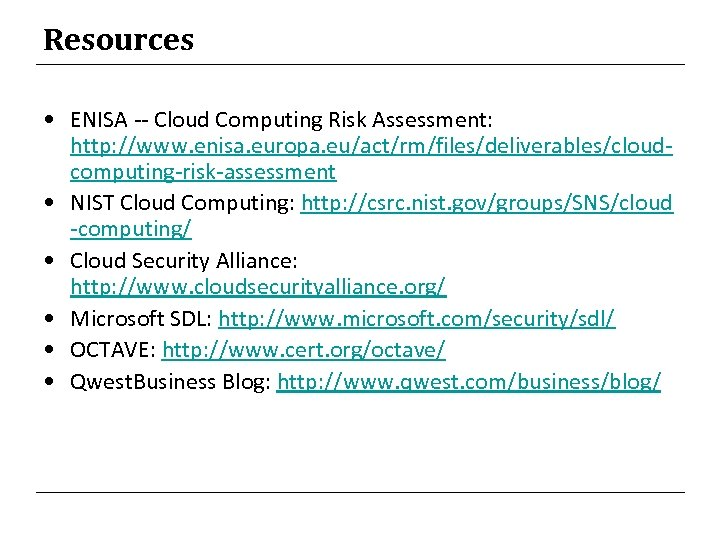 Resources • ENISA -- Cloud Computing Risk Assessment: http: //www. enisa. europa. eu/act/rm/files/deliverables/cloudcomputing-risk-assessment •