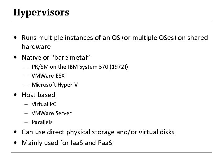 Hypervisors • Runs multiple instances of an OS (or multiple OSes) on shared hardware
