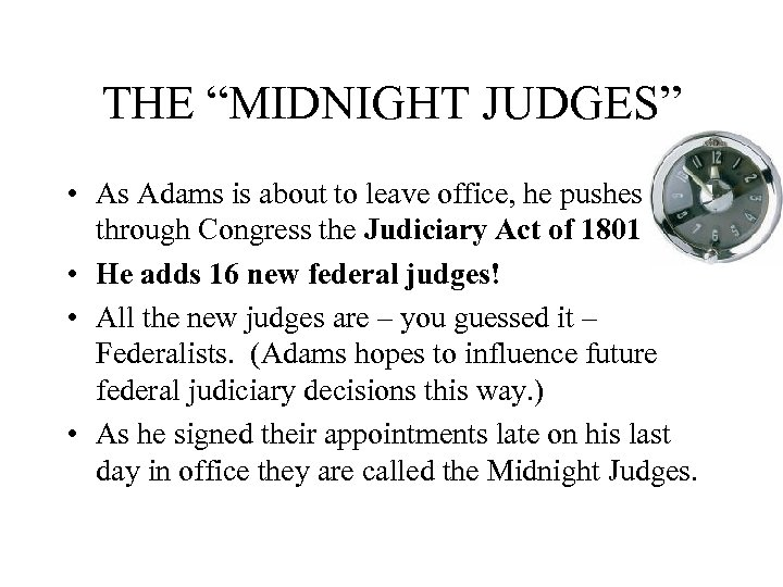 "THE ""MIDNIGHT JUDGES"" • As Adams is about to leave office, he pushes through"