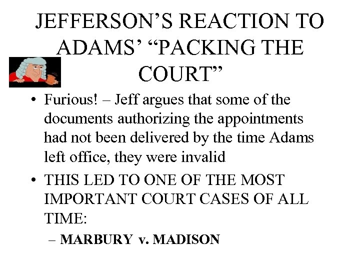"JEFFERSON'S REACTION TO ADAMS' ""PACKING THE COURT"" • Furious! – Jeff argues that some"
