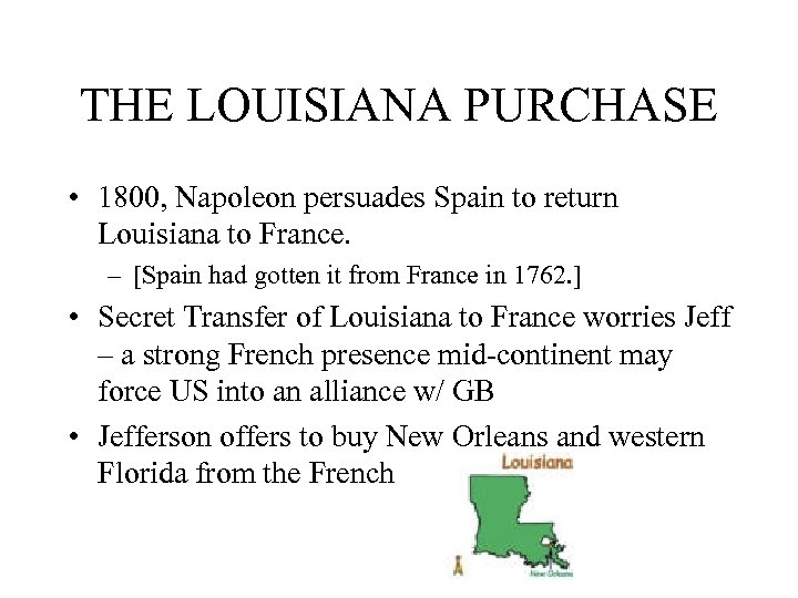 THE LOUISIANA PURCHASE • 1800, Napoleon persuades Spain to return Louisiana to France. –
