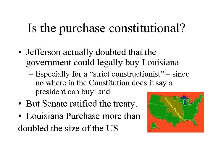 Is the purchase constitutional? • Jefferson actually doubted that the government could legally buy