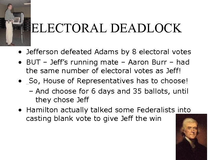 ELECTORAL DEADLOCK • Jefferson defeated Adams by 8 electoral votes • BUT – Jeff's