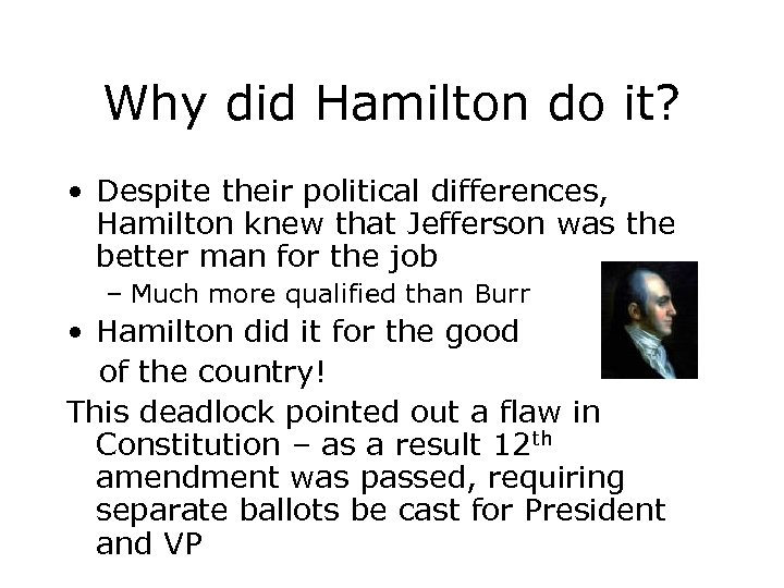 Why did Hamilton do it? • Despite their political differences, Hamilton knew that Jefferson