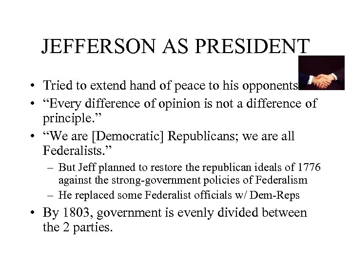 JEFFERSON AS PRESIDENT • Tried to extend hand of peace to his opponents •