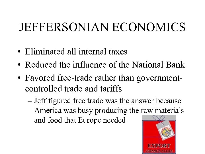 JEFFERSONIAN ECONOMICS • Eliminated all internal taxes • Reduced the influence of the National