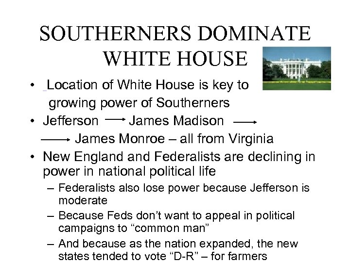 SOUTHERNERS DOMINATE WHITE HOUSE • Location of White House is key to growing power