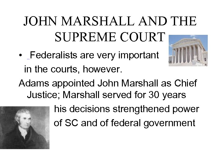 JOHN MARSHALL AND THE SUPREME COURT • Federalists are very important in the courts,