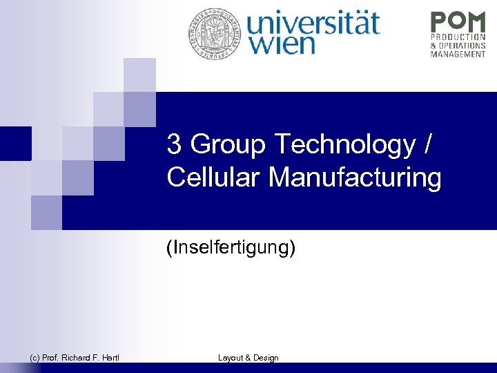 3 Group Technology / Cellular Manufacturing (Inselfertigung) (c) Prof. Richard F. Hartl Layout &