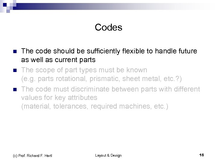 Codes n n n The code should be sufficiently flexible to handle future as