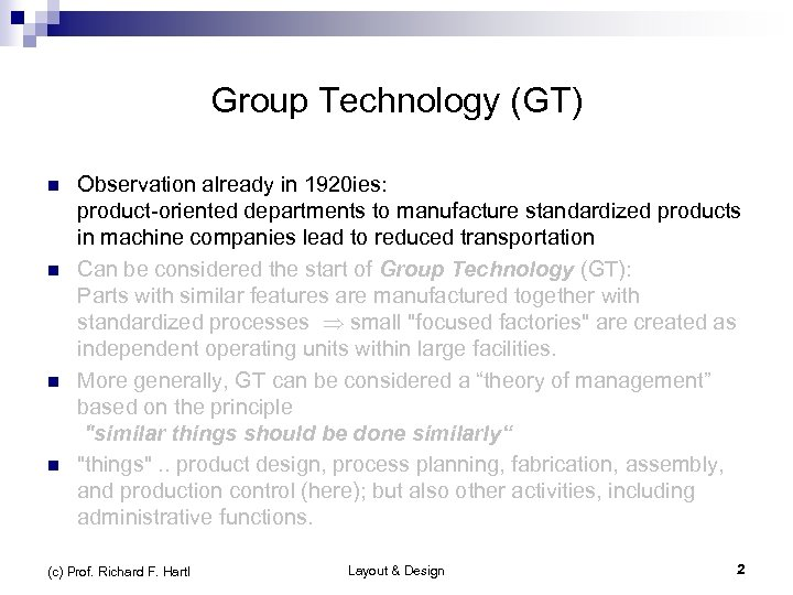 Group Technology (GT) n n Observation already in 1920 ies: product-oriented departments to manufacture