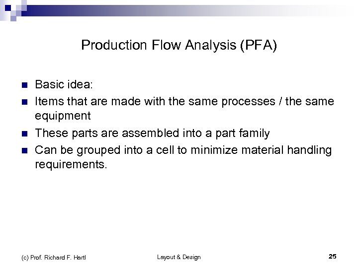 Production Flow Analysis (PFA) n n Basic idea: Items that are made with the
