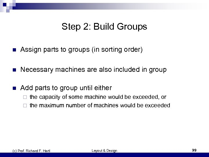 Step 2: Build Groups n Assign parts to groups (in sorting order) n Necessary