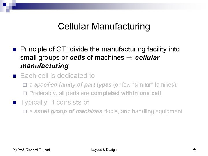 Cellular Manufacturing n n Principle of GT: divide the manufacturing facility into small groups
