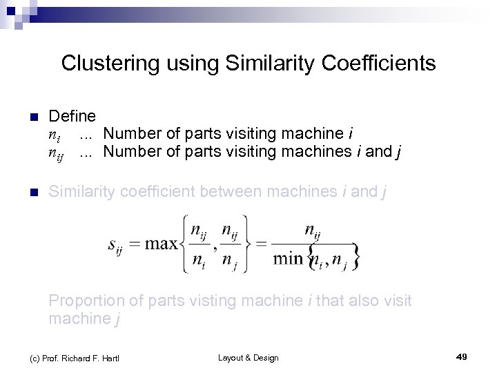 Clustering using Similarity Coefficients n Define ni . . . Number of parts visiting