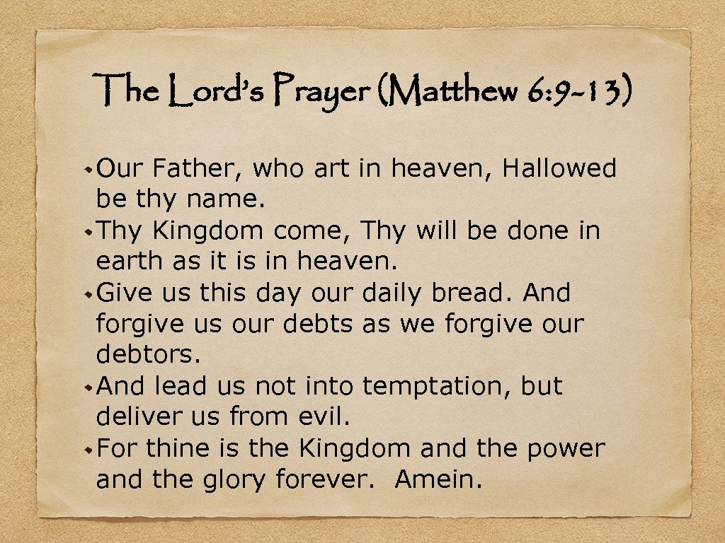 The Lord's Prayer (Matthew 6: 9 -13) Our Father, who art in heaven, Hallowed