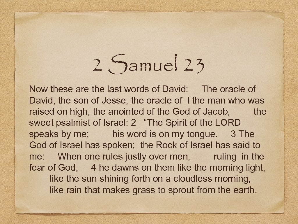 2 Samuel 23 Now these are the last words of David: The oracle of