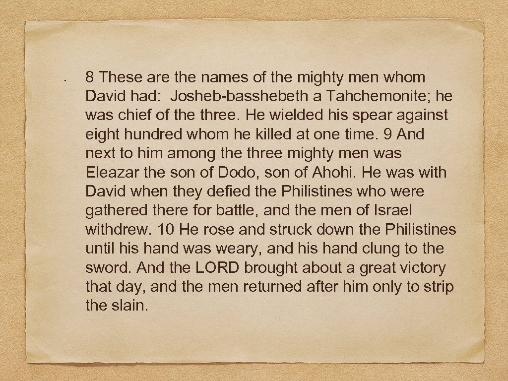 8 These are the names of the mighty men whom David had: Josheb-basshebeth a