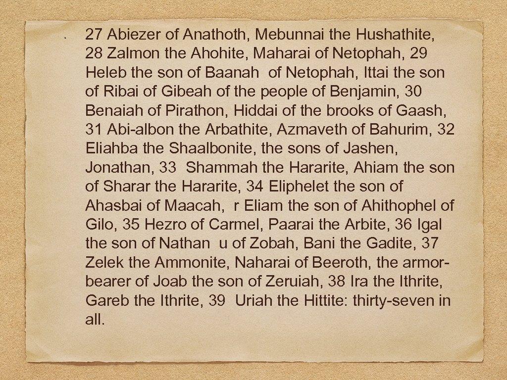 27 Abiezer of Anathoth, Mebunnai the Hushathite, 28 Zalmon the Ahohite, Maharai of Netophah,