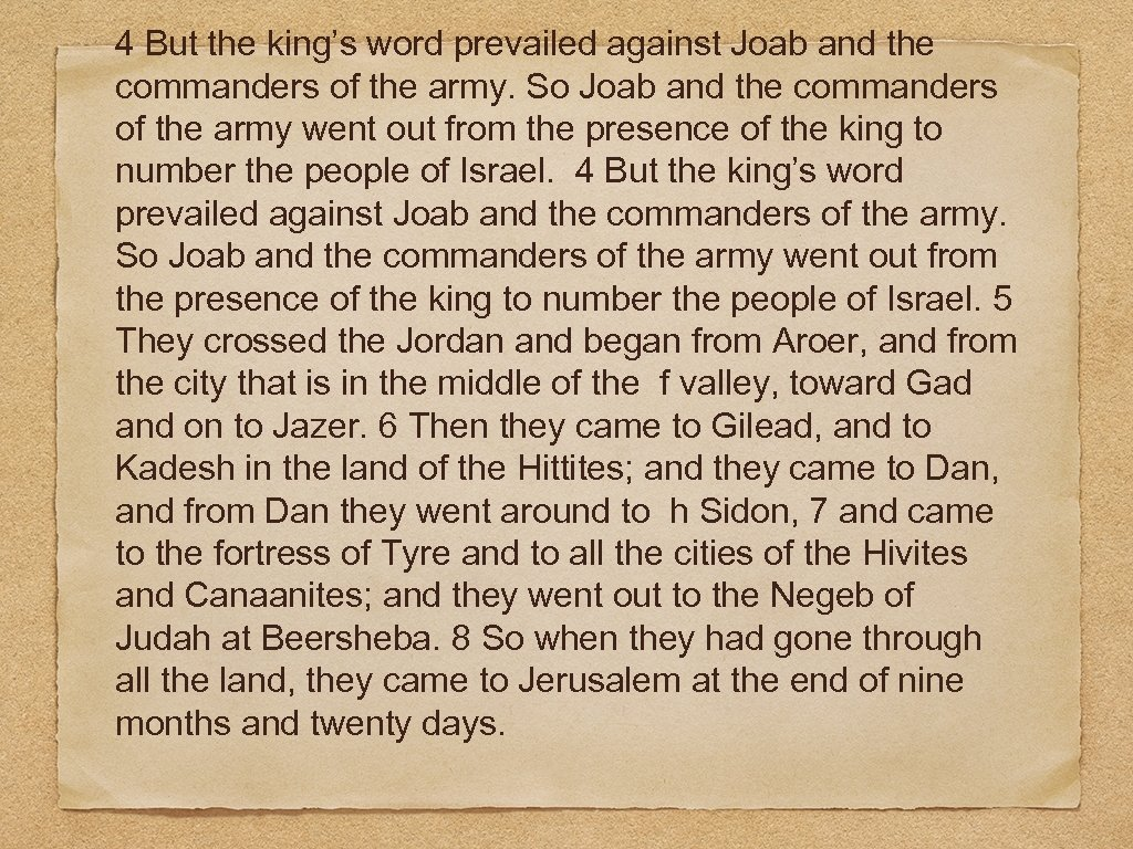 4 But the king's word prevailed against Joab and the commanders of the army.