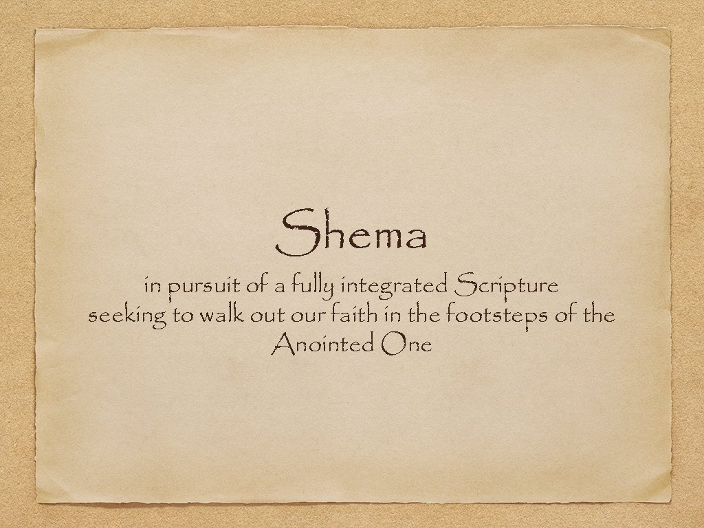 Shema in pursuit of a fully integrated Scripture seeking to walk out our faith