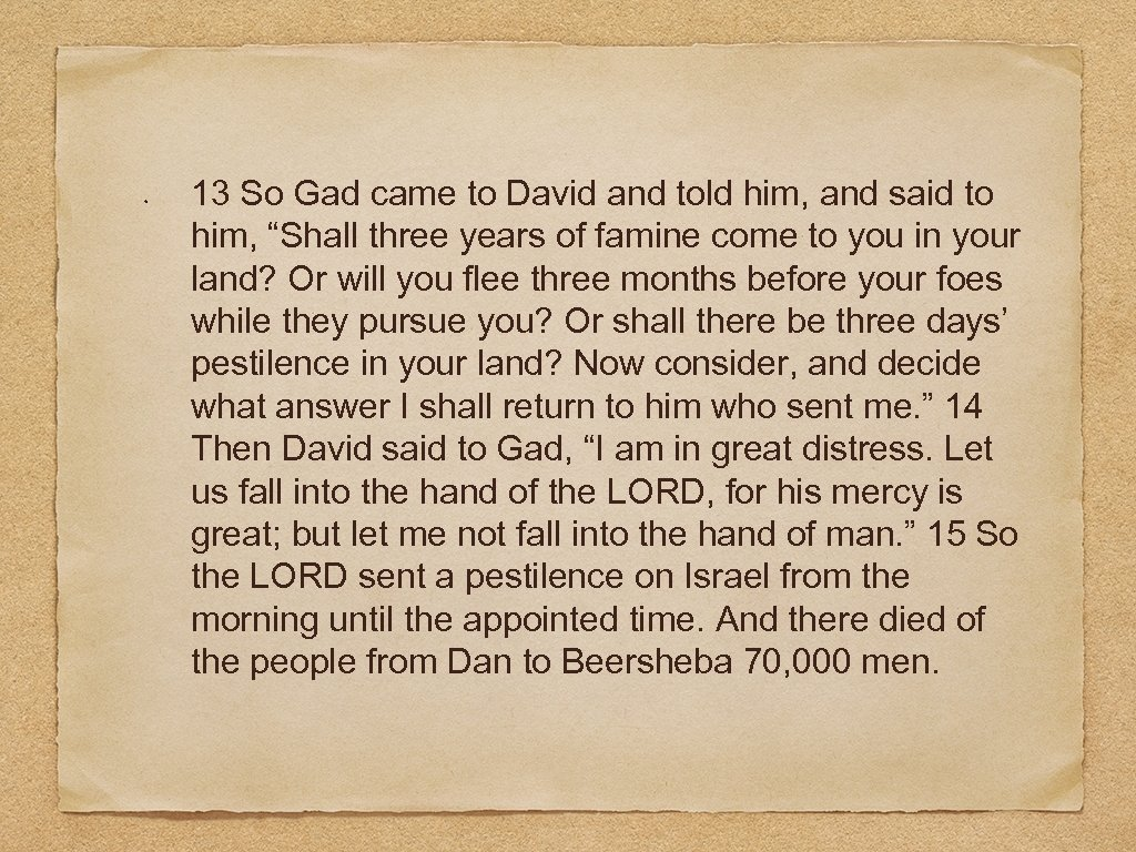 """13 So Gad came to David and told him, and said to him, """"Shall"""