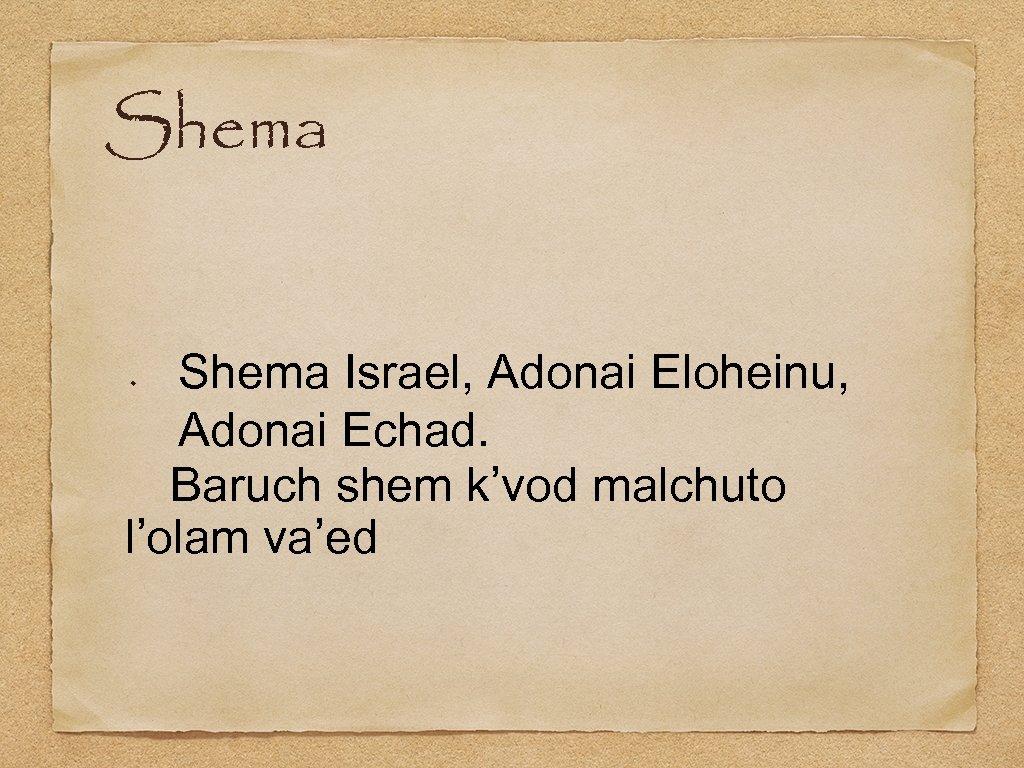 Shema Israel, Adonai Eloheinu, Adonai Echad. Baruch shem k'vod malchuto l'olam va'ed