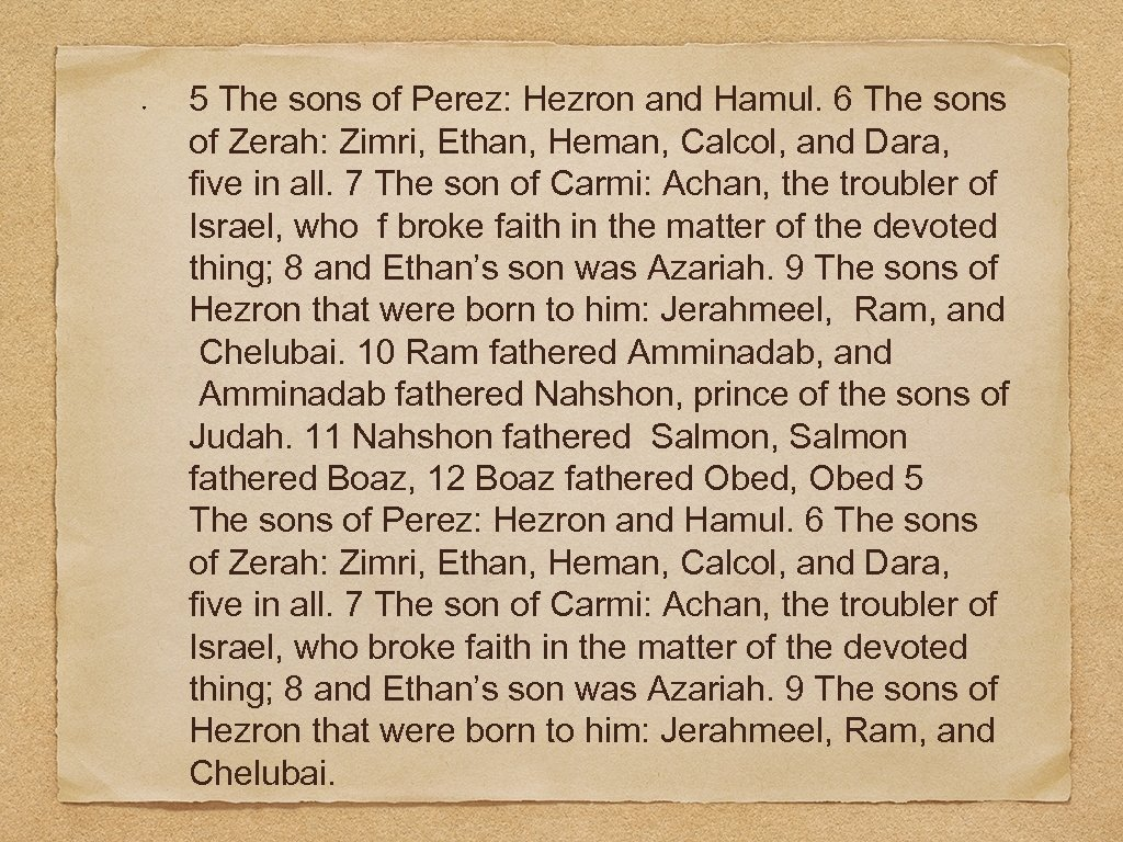 5 The sons of Perez: Hezron and Hamul. 6 The sons of Zerah: Zimri,